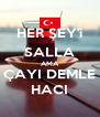 HER ŞEY'i SALLA AMA ÇAYI DEMLE HACI - Personalised Poster A4 size