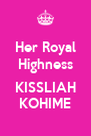 Her Royal Highness  KISSLIAH KOHIME - Personalised Poster A4 size