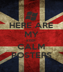 HERE ARE MY KEEP CALM POSTERS - Personalised Poster A4 size