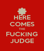 HERE COMES THE FUCKING JUDGE - Personalised Poster A4 size