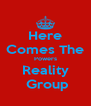 Here Comes The Powers Reality  Group - Personalised Poster A4 size