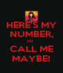 HERE'S MY NUMBER, SO  CALL ME MAYBE! - Personalised Poster A4 size