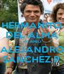 HERMANITO DEL ALMA TE AMO ALEJANDRO SÁNCHEZ P. - Personalised Poster A4 size