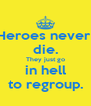 Heroes never  die. They just go in hell to regroup. - Personalised Poster A4 size