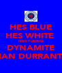 HES BLUE HES WHITE  HES FUCKIN DYNAMITE IAN DURRANT - Personalised Poster A4 size