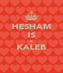 HESHAM IS A KALEB  - Personalised Poster A4 size