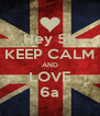 Hey 5b KEEP CALM AND LOVE 6a - Personalised Poster A4 size