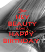 HEY BEAUTY HAVE A HAPPY  BIRTHDAY  - Personalised Poster A4 size