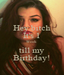 Hey bitch It's 1 Week till my Birthday! - Personalised Poster A4 size