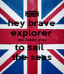 hey brave explorer we need you to sail   the seas - Personalised Poster A4 size