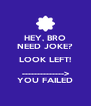 HEY, BRO NEED JOKE? LOOK LEFT! --------------> YOU FAILED - Personalised Poster A4 size