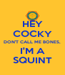 HEY COCKY DON'T CALL ME BONES, I'M A SQUINT - Personalised Poster A4 size