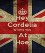 Hey Cordelia Where you At Hoe - Personalised Poster A4 size