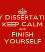 HEY DISSERTATION KEEP CALM AND FINISH YOURSELF - Personalised Poster A4 size