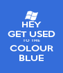 HEY GET USED TO THE COLOUR BLUE - Personalised Poster A4 size