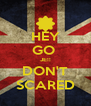 HEY GO  JE!! DON'T SCARED - Personalised Poster A4 size