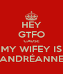HEY GTFO CAUSE MY WIFEY IS ANDRÉANNE - Personalised Poster A4 size
