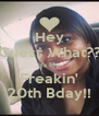 Hey Guess What?? It's My Freakin' 20th Bday!! - Personalised Poster A4 size
