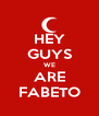 HEY GUYS WE ARE FABETO - Personalised Poster A4 size