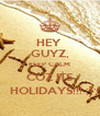 HEY  GUYZ, KEEP CALM COZ ITS  HOLIDAYS!!! ;) - Personalised Poster A4 size