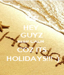 HEY  GUYZ KEEP CALM  COZ ITS  HOLIDAYS!!! ;) - Personalised Poster A4 size