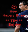 Hey  Happy Bday  ** TIM ** Enjoy - Personalised Poster A4 size