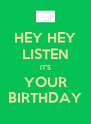HEY HEY LISTEN IT'S YOUR BIRTHDAY - Personalised Poster A4 size