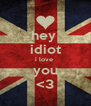 hey  idiot i love  you <3 - Personalised Poster A4 size