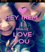 HEY IREM  I  REALLY LOVE YOU  - Personalised Poster A4 size