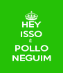 HEY  ISSO  É  POLLO NEGUIM - Personalised Poster A4 size
