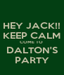 HEY JACK!! KEEP CALM COME TO  DALTON'S PARTY - Personalised Poster A4 size