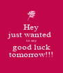 Hey just wanted  to say good luck tomorrow!!! - Personalised Poster A4 size