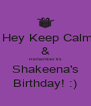 Hey Keep Calm & Remember It's Shakeena's Birthday! :) - Personalised Poster A4 size