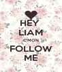 HEY  LIAM C'MON FOLLOW ME - Personalised Poster A4 size