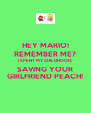 HEY MARIO! REMEMBER ME? I SPENT MY CHILDHOOD, SAVING YOUR GIRLFRIEND PEACH! - Personalised Poster A4 size