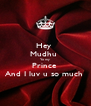 Hey  Mudhu  Yo my  Prince  And I luv u so much  - Personalised Poster A4 size