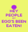 HEY PEOPLE MY EGG'S BEEN EATEN! - Personalised Poster A4 size