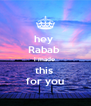 hey  Rabab  i made  this  for you - Personalised Poster A4 size