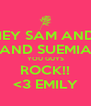 HEY SAM AND  AND SUEMIA YOU GUYS ROCK!! <3 EMILY - Personalised Poster A4 size