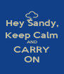 Hey Sandy, Keep Calm AND CARRY ON - Personalised Poster A4 size