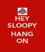 HEY SLOOPY  HANG ON - Personalised Poster A4 size