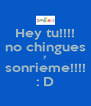 Hey tu!!!! no chingues y sonrieme!!!! : D - Personalised Poster A4 size