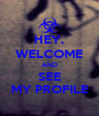 HEY, WELCOME AND SEE MY PROFILE - Personalised Poster A4 size