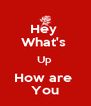 Hey  What's  Up  How are  You - Personalised Poster A4 size