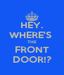 HEY. WHERE'S  THE FRONT DOOR!? - Personalised Poster A4 size
