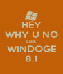 HEY WHY U NO LIEK WINDOGE 8.1 - Personalised Poster A4 size