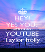 HEY! YES YOU.. ADD ME ON YOUTUBE Taylor holly - Personalised Poster A4 size