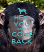 HEY  YOU BABY COME BACK - Personalised Poster A4 size