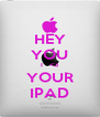 HEY YOU I   <3 YOUR IPAD - Personalised Poster A4 size