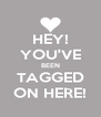HEY! YOU'VE BEEN TAGGED ON HERE! - Personalised Poster A4 size